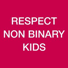 Please respect me and other non-binary kiddos because it's not a phase and it's also not a choice. If I could choose to be either binary gender I would choose that over being non-binary in a heartbeat. Please respect non-binary kiddos