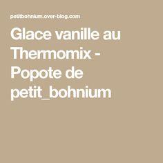 Glace vanille au Thermomix - Popote de petit_bohnium