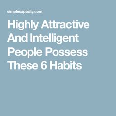 Highly Attractive And Intelligent People Possess These 6 Habits