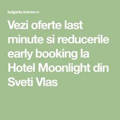 Vezi oferte last minute si reducerile early booking la Hotel Moonlight din Sveti Vlas