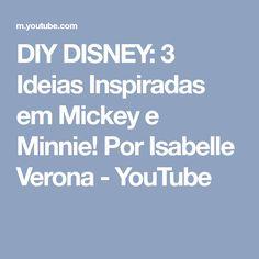 DIY DISNEY: 3 Ideias Inspiradas em Mickey e Minnie! Por Isabelle Verona - YouTube