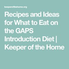 Recipes and Ideas for What to Eat on the GAPS Introduction Diet | Keeper of the Home