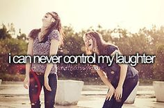 i can never control my laughter and that's just who i am(: