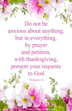 """Do not be anxious about anything, but in everything, by prayer and petition, with thanksgiving, present your requests to God."" Philippians 4:6 - Nancy McGuirk's #Bible study on Philippians"