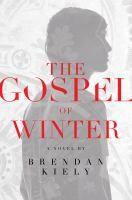 The gospel of winter by Brendan Kiely