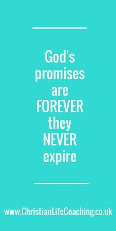 God's promises are FOREVER they NEVER expire!
