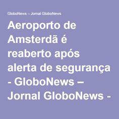 Aeroporto de Amsterdã é reaberto após alerta de segurança - GloboNews – Jornal GloboNews - Catálogo de Vídeos