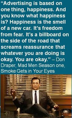 A great Mad Men quote.  You can learn a lot from a show that takes place in the past.