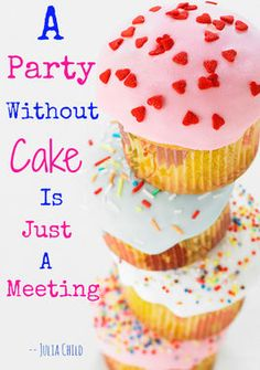 A Party Without Cake ... Julia knows best! (click for more birthday quotes -- great for writing in cards!)