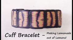 Polymer Clay Cuff Bracelet - Making Lemonade Out of Lemons! by Gayle Tho...