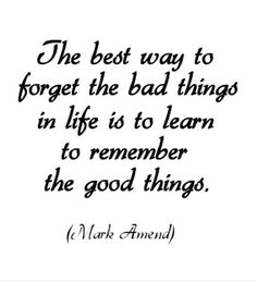 remember the good forget the | Forget The Bad Things