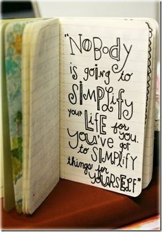 my word for simplify.Nobody is going to simplify your life for you. You've got to simplify things for yourself. Great Quotes, Quotes To Live By, Inspirational Quotes, Awesome Quotes, Motivational, Words Quotes, Wise Words, Bible Quotes, Envelopes