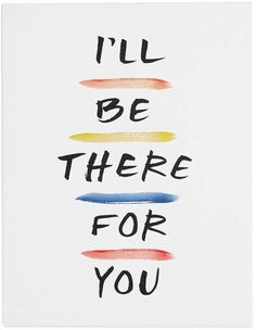 When you need to spruce up your space, the Friends I'll Be There For You Canvas Art Print will do just that. Featuring a line from the opening song of the hit TV show, this is a chic, stylish way to celebrate your Friends-ship. Friends Tv Quotes, Friends Poster, Friends Moments, Friends Series, Friends Tv Show, Canvas Art Quotes, Diy Canvas Art, Canvas Art Prints, 1440x2560 Wallpaper