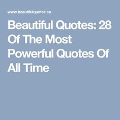 Beautiful Quotes: 28 Of The Most Powerful Quotes Of All Time
