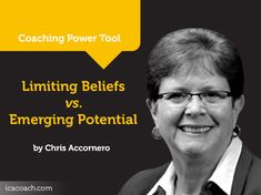 Power Tool: Limiting Beliefs vs. Emerging Potential  A Coaching Power Tool Created by Chris Accornero (Transformational Coach, UNITED STATES)