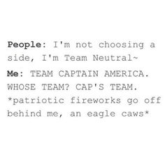 TEAM CAPTAIN AMERICA. WHOSE TEAM? CAP'S TEAM. *patriotic fireworks go off behind me, an eagle caws*
