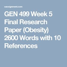 GEN 499 Week 5 Final Research Paper (Obesity)  2600 Words with 10 References