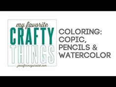 Jennifer McGuire my favorite crafty things video {Coloring: Copics, Pencils, & Watercolor}