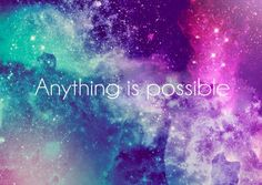 Anything is Possible...