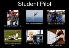 Student Pilot… – What people think I do, what I really do – Perception Vs Fact Student Pilot… – What people think I do, what I really do – Perception Vs Fact Aviation Quotes, Aviation Humor, Aviation Art, Aviation Tattoo, Air Force Memes, Pilot Quotes, Pilot Wife, Becoming A Pilot, Cessna 172