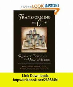 Transforming the City Reframing Education for Urban Ministry (9780802849687) Eldin Villafane, Bruce W. Jackson, Robert A. Evans, Alice Frazer Evans , ISBN-10: 0802849687  , ISBN-13: 978-0802849687 ,  , tutorials , pdf , ebook , torrent , downloads , rapidshare , filesonic , hotfile , megaupload , fileserve