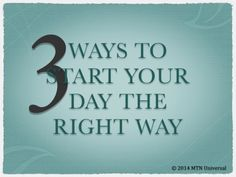 """Getting a good start to your day will help you in many ways.""  Enjoy and please share with a friend.  NEW POST: 3 Ways to Start Your Day the Right Way    Join our email club at www.mtnuniversal.com to receive your very own blog updates.  Blog Page - http://www.mtnuniversal.com/mtn-universal-blog/ Follow us on Twitter - https://twitter.com/FearNotBeWeird Like us on Facebook - https://www.facebook.com/mtnuniversal Follow us on Pinterest - https://www.pinterest.com/fbeweird/"