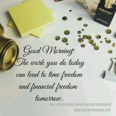 #GoodMorning...The work you do today can lead to time freedom and financial freedom tomorrow. #realsistersrising  www.realsistersrising.com