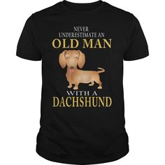 NEVER UNDERESTIMATE ④ AN OLD MAN WITH A dachshundNEVER UNDERESTIMATE AN OLD MAN WITH A dachshunddachshund DOG DOGS PET PETS