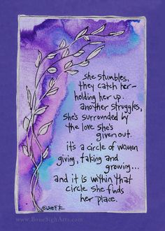 she stumbles, they catch her - holding her up. another struggles, she's surrounded by the love she's given out. it's a circle of women giving, taking and growing and it is within that circle she finds her place.
