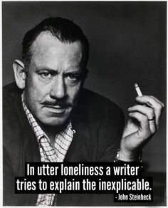 John Steinbeck (1902 - 1968) I don't know who this is but I like this quote.