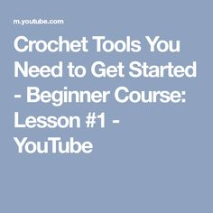 Crochet Tools You Need to Get Started - Beginner Course: Lesson #1 - YouTube