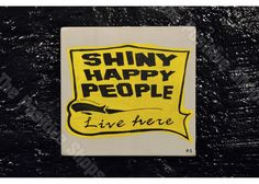 Shinny happy people live here Home Quotes And Sayings, Family Quotes, Shiny Happy People, Wooden Signs, Home And Family, Hand Painted, Shopping, Live, Wood Signs