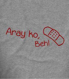 Aray Ko Beh Pinoy Funny T-shirts   Teekals Philippines Jokes Quotes, Qoutes, Pinoy Quotes, Filipino Memes, Statement Shirts, Hugot Lines, Response Memes, English Memes, Tagalog