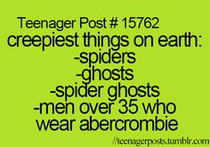 I'm not even worried about the men over 35 who wear Abercrombie I'm just wondering what the actual frick is a spider ghost XD