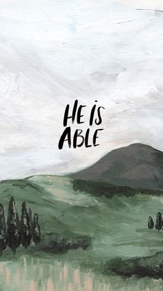 He IS able! I forget this too often when I feel overwhelmed by things I don't feel able to do.