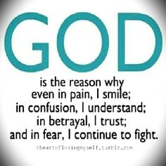 GOD, You & my children are the reason I keep fighting this world. Even through the loneliness YOU are here, even through the sadness YOU are here. I will smile, I will trust YOU, and I will continue to fight for YOU HEAVENLY FATHER!
