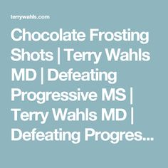 Chocolate Frosting Shots   Terry Wahls MD   Defeating Progressive MS   Terry Wahls MD   Defeating Progressive Multiple Sclerosis without Drugs   MS Recovery   Food As Medicine