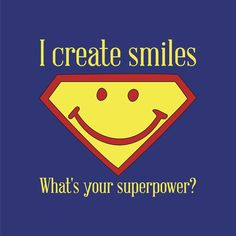I create smiles.  What's your superpower?      Orthodontic marketing social media signs.