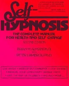 Self-Hypnosis : The Complete Manual for Health and Self-Change by Peter T....