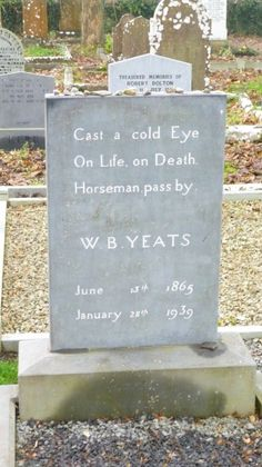 Grave of W.B. Yeats (Roman in Ireland). Born June 13, 1865. Died January 28, 1939. Yeats served two terms as a Irish senator and was awarded a Noble Peace Prize in Literature and was the first Irish man to receive this award!