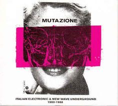 Various - Mutazione (Italian Electronic & New Wave Underground 1980-1988) (CD) at Discogs
