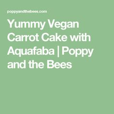 Yummy Vegan Carrot Cake with Aquafaba | Poppy and the Bees