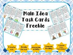 This resource teaches kids to find the main idea of a text and the supporting details to that main idea. You can use these cards in small group discussions or have the students work in pairs. Each pair of students is given four task cards. Each student in the pair solves a task card and then switch their cards.