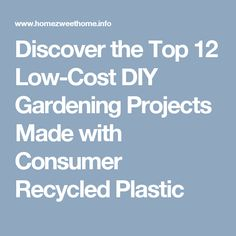 Discover the Top 12 Low-Cost DIY Gardening Projects Made with Consumer Recycled Plastic