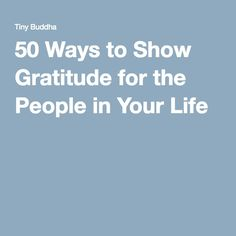 50 Ways to Show Gratitude for the People in Your Life