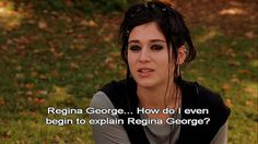 One does not simply begin to explain Regina George
