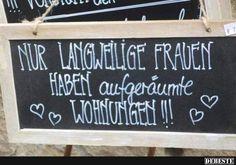 Nur langweilige Frauen haben aufgeräumte Wohnungen! | DEBESTE.de, Lustige Bilder, Sprüche, Witze und Videos