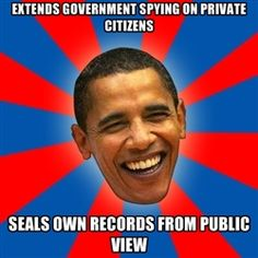 Extends Government spying on private citizens, yet ALL of Obama's records are STILL sealed! WHY?????
