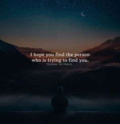 LIFE QUOTES : I hope you find the person who is trying to find you. Find Quotes, Top Quotes, Girly Quotes, Words Quotes, Qoutes, Sayings, Quotations, Meaningful Quotes, Inspirational Quotes