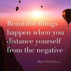 Distance yourself from all the negative